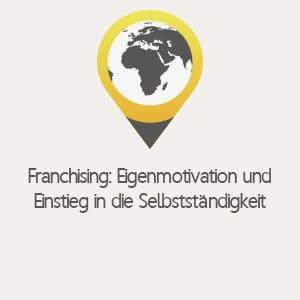 Franchising Eigenmotivation und Einstieg in die Selbständigkeit