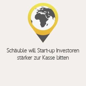 Schäuble will Start-up Investoren stärker zur Kasse bitten